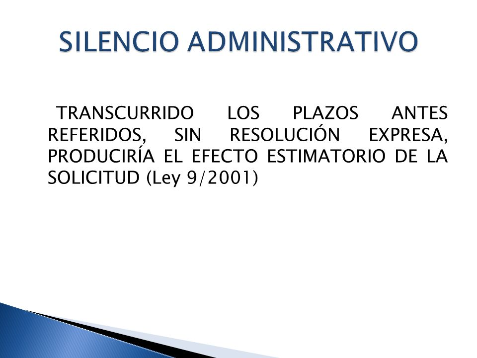 TRANSCURRIDO LOS PLAZOS ANTES REFERIDOS, SIN RESOLUCIÓN EXPRESA, PRODUCIRÍA EL EFECTO ESTIMATORIO DE LA SOLICITUD (Ley 9/2001)