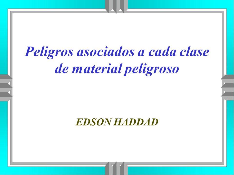 Peligros asociados a cada clase de material peligroso EDSON HADDAD