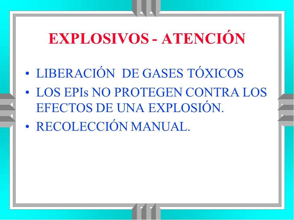 EXPLOSIVOS - ATENCIÓN LIBERACIÓN DE GASES TÓXICOS LOS EPIs NO PROTEGEN CONTRA LOS EFECTOS DE UNA EXPLOSIÓN. RECOLECCIÓN MANUAL.