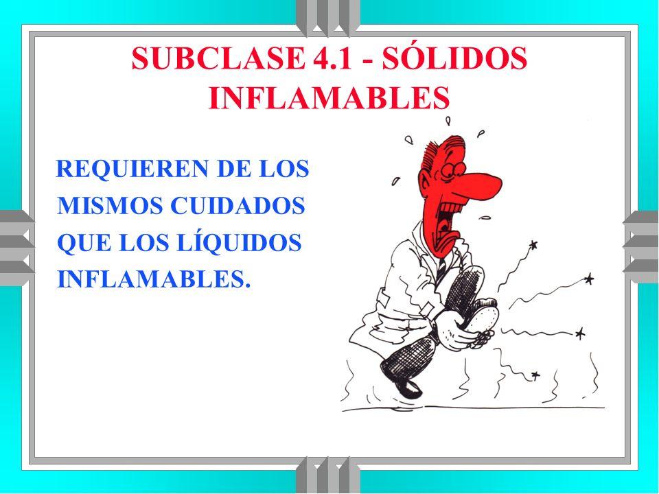 SUBCLASE 4.1 - SÓLIDOS INFLAMABLES REQUIEREN DE LOS MISMOS CUIDADOS QUE LOS LÍQUIDOS INFLAMABLES.