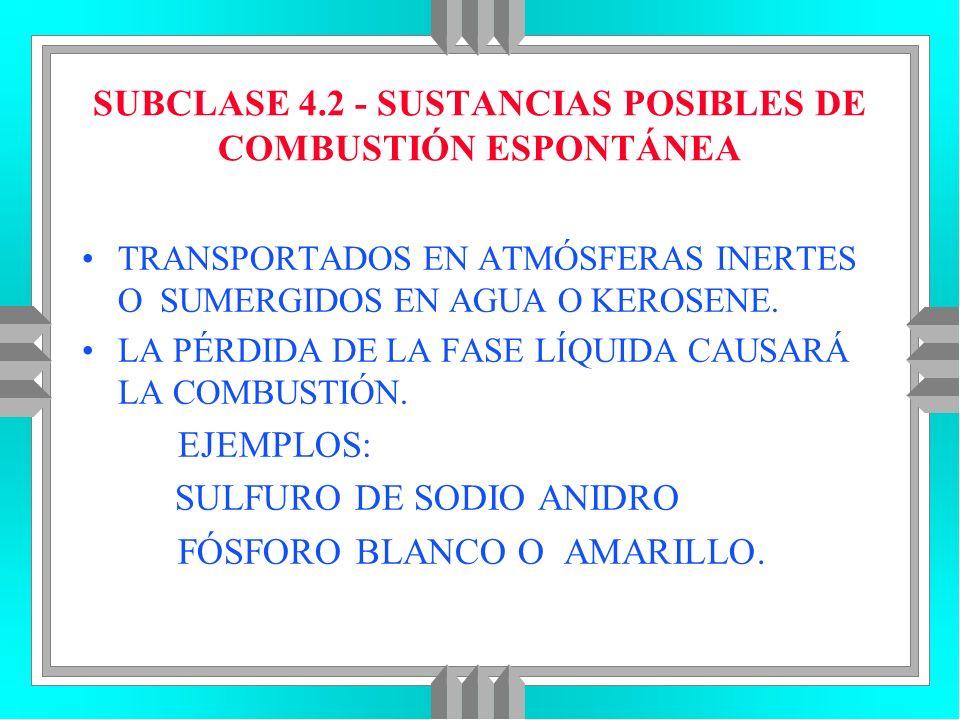 SUBCLASE 4.2 - SUSTANCIAS POSIBLES DE COMBUSTIÓN ESPONTÁNEA TRANSPORTADOS EN ATMÓSFERAS INERTES O SUMERGIDOS EN AGUA O KEROSENE. LA PÉRDIDA DE LA FASE