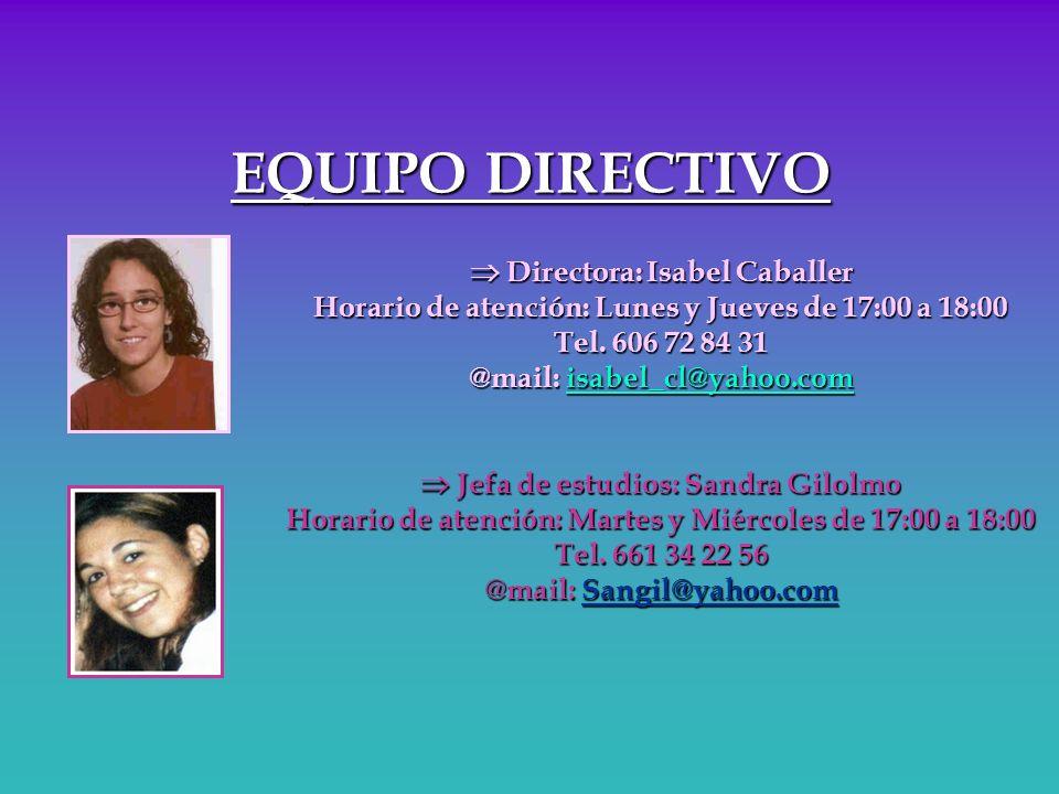 EQUIPO DIRECTIVO Directora: Isabel Caballer Directora: Isabel Caballer Horario de atención: Lunes y Jueves de 17:00 a 18:00 Tel. 606 72 84 31 @mail: i