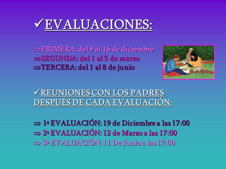 EVALUACIONES: PRIMERA: del 9 al 16 de diciembre SEGUNDA: del 1 al 5 de marzo TERCERA: del 1 al 8 de junio EVALUACIONES: PRIMERA: del 9 al 16 de diciem