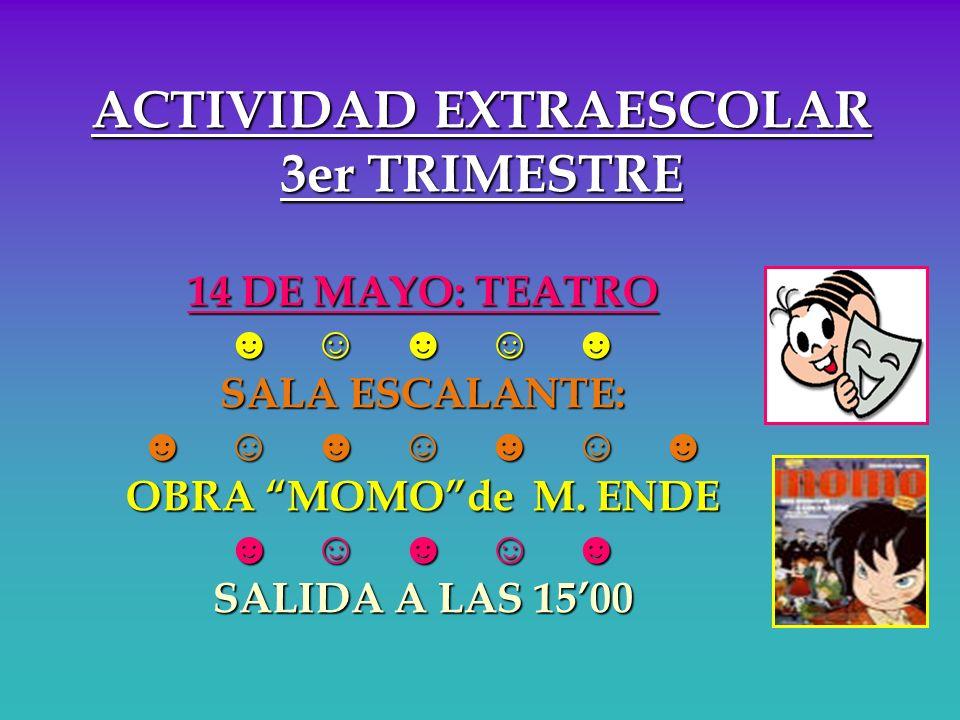 ACTIVIDAD EXTRAESCOLAR 3er TRIMESTRE 14 DE MAYO: TEATRO SALA ESCALANTE: OBRA MOMOde M. ENDE SALIDA A LAS 1500