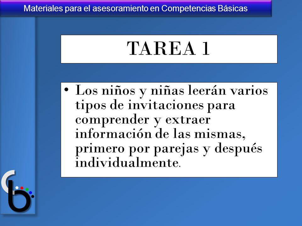 Materiales para el asesoramiento en Competencias Básicas TAREA 1 Los niños y niñas leerán varios tipos de invitaciones para comprender y extraer infor