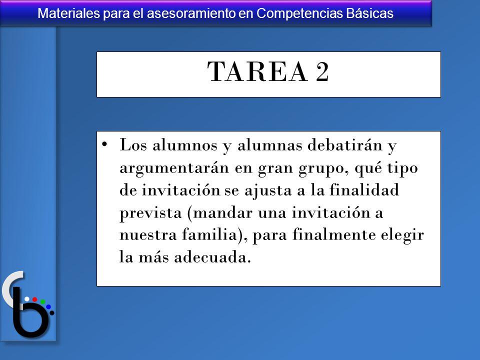 Materiales para el asesoramiento en Competencias Básicas TAREA 2 Los alumnos y alumnas debatirán y argumentarán en gran grupo, qué tipo de invitación