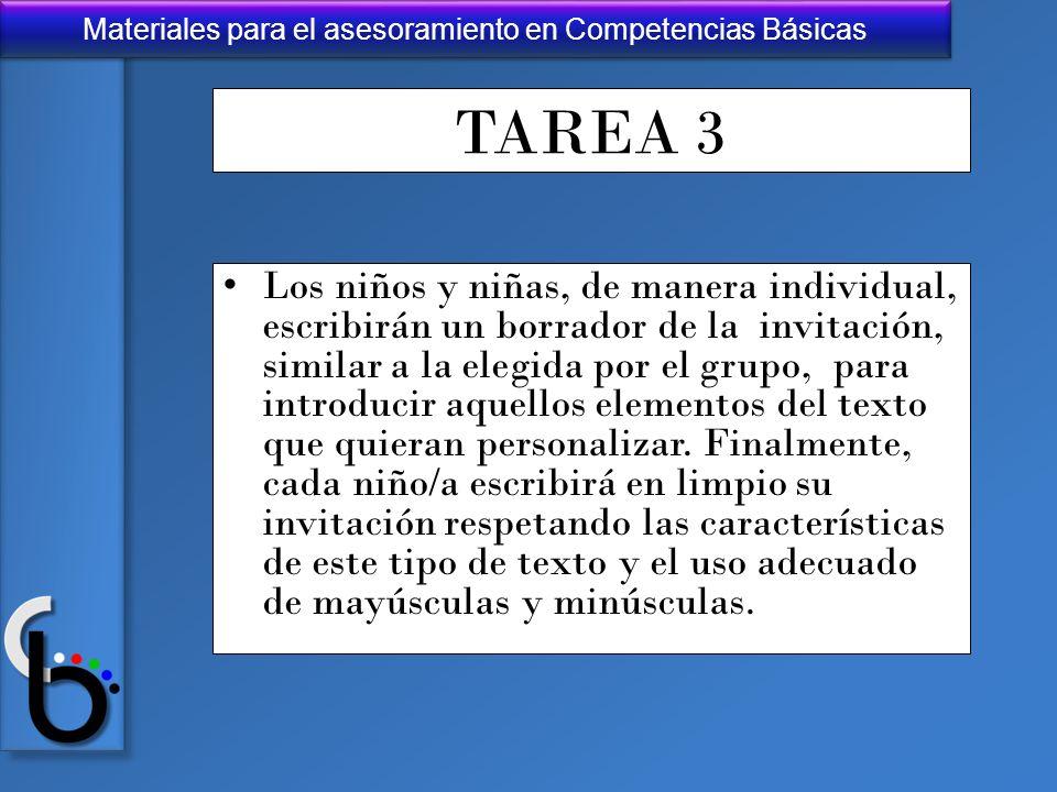 Materiales para el asesoramiento en Competencias Básicas TAREA 3 Los niños y niñas, de manera individual, escribirán un borrador de la invitación, sim