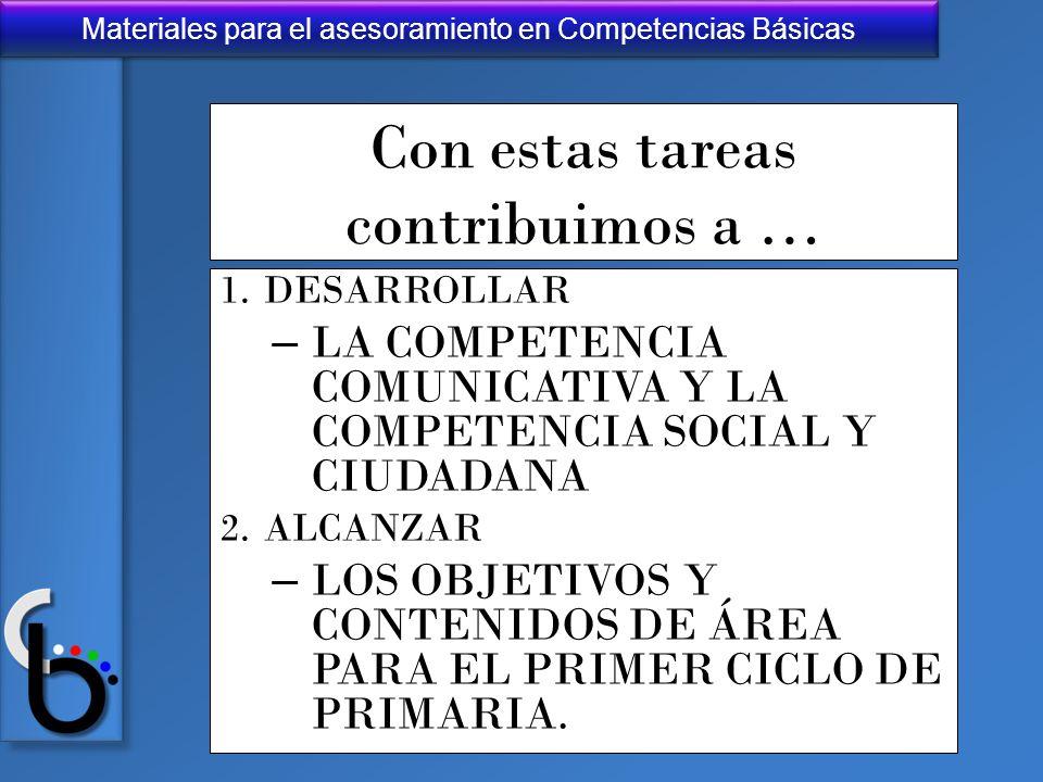 Materiales para el asesoramiento en Competencias Básicas Con estas tareas contribuimos a … 1.DESARROLLAR – LA COMPETENCIA COMUNICATIVA Y LA COMPETENCI