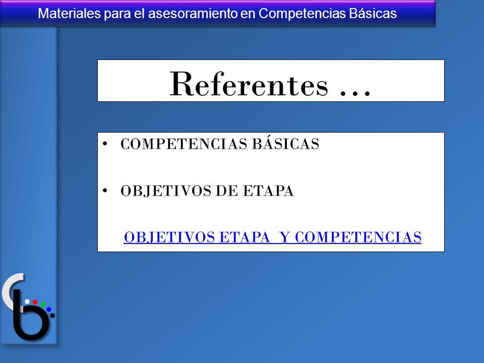 Materiales para el asesoramiento en Competencias Básicas Referentes … COMPETENCIAS BÁSICAS OBJETIVOS DE ETAPA OBJETIVOS ETAPA Y COMPETENCIAS