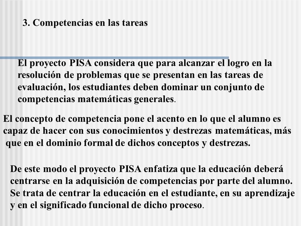 3. Competencias en las tareas El proyecto PISA considera que para alcanzar el logro en la resolución de problemas que se presentan en las tareas de ev