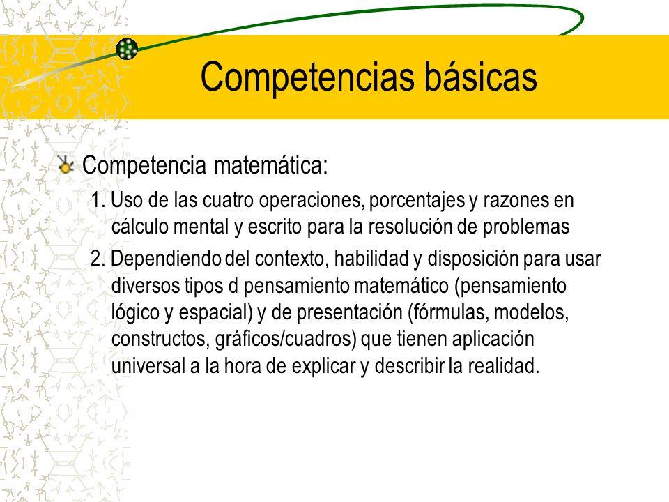 Competencias básicas Competencia matemática: 1. Uso de las cuatro operaciones, porcentajes y razones en cálculo mental y escrito para la resolución de