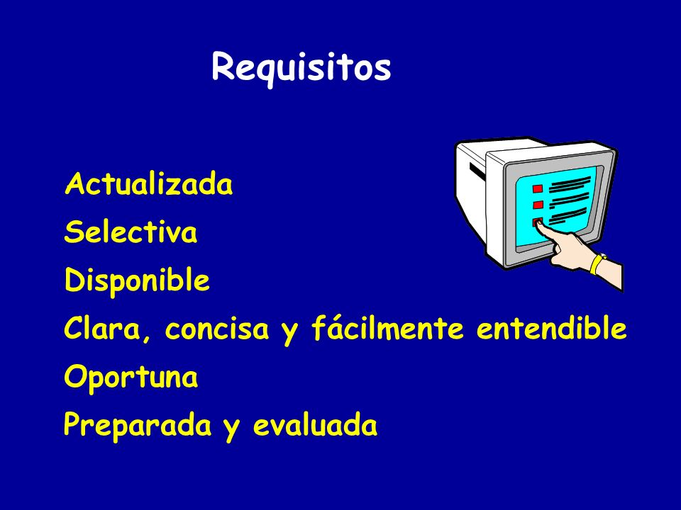 Requisitos Actualizada Selectiva Disponible Clara, concisa y fácilmente entendible Oportuna Preparada y evaluada