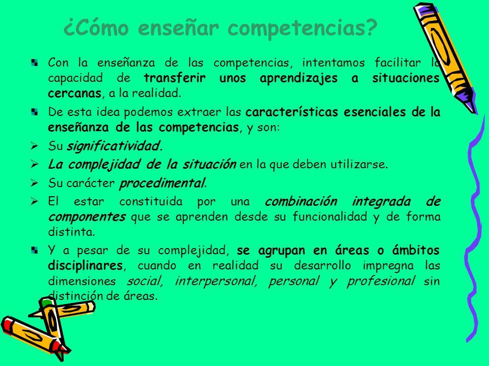 ¿Cómo enseñar competencias? Con la enseñanza de las competencias, intentamos facilitar la capacidad de transferir unos aprendizajes a situaciones cerc