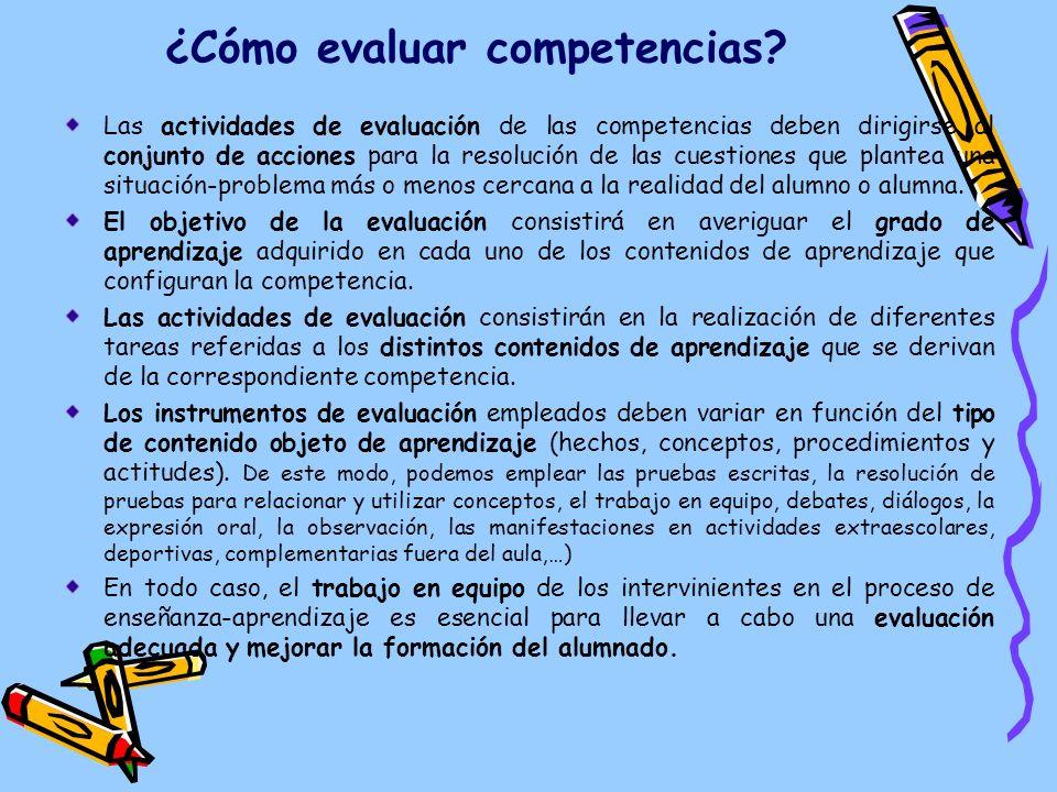¿Cómo evaluar competencias? Las actividades de evaluación de las competencias deben dirigirse al conjunto de acciones para la resolución de las cuesti