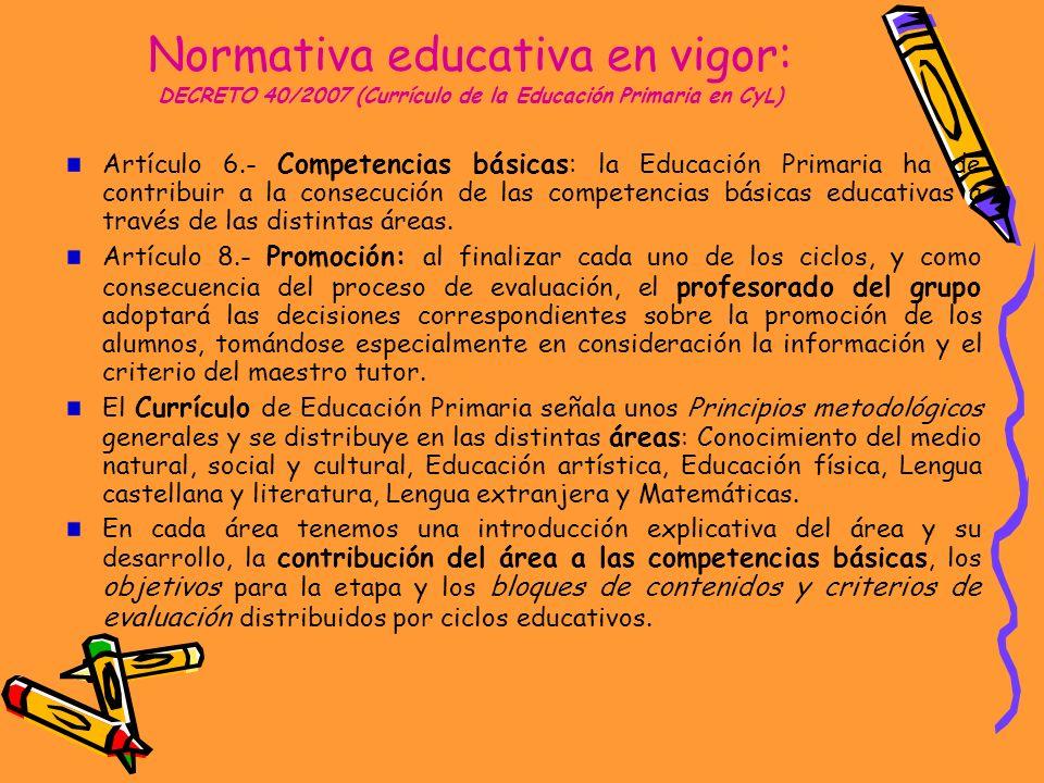 Normativa educativa en vigor: DECRETO 40/2007 (Currículo de la Educación Primaria en CyL) Artículo 6.- Competencias básicas: la Educación Primaria ha