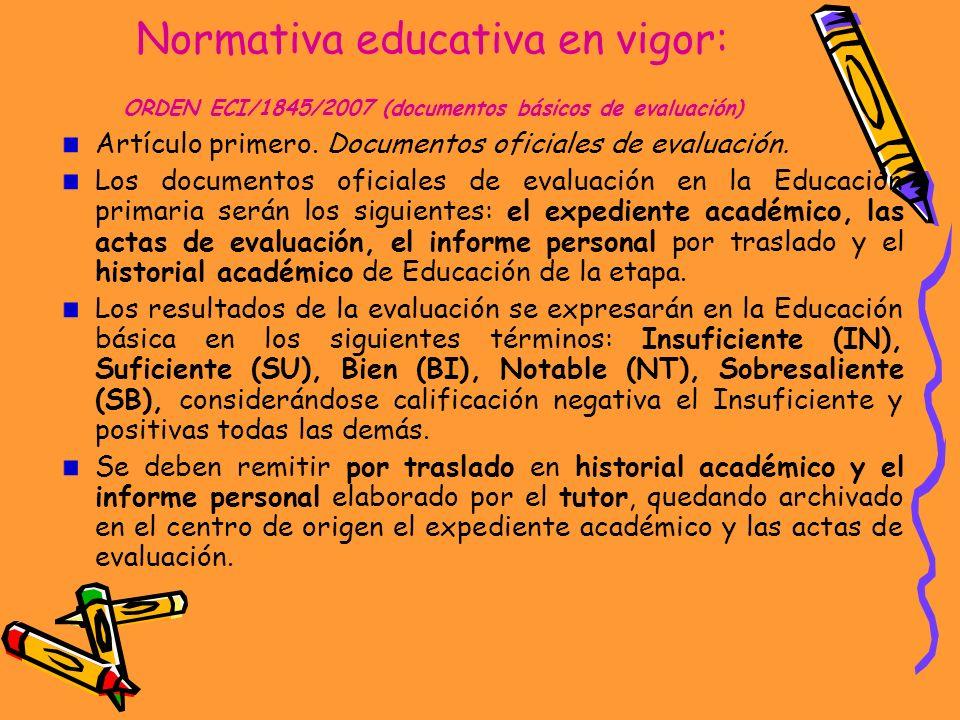 Normativa educativa en vigor: ORDEN ECI/1845/2007 (documentos básicos de evaluación) Artículo primero. Documentos oficiales de evaluación. Los documen