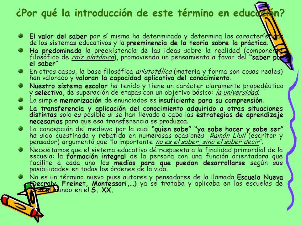 ¿Por qué la introducción de este término en educación? El valor del saber por sí mismo ha determinado y determina las características de los sistemas