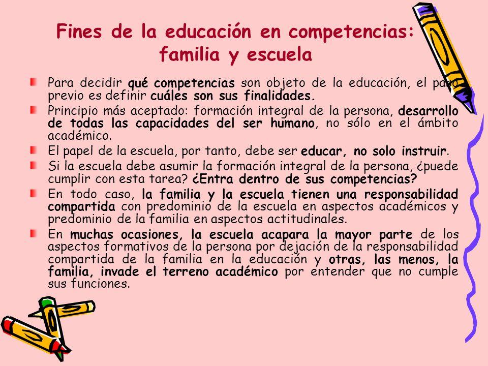 Fines de la educación en competencias: familia y escuela Para decidir qué competencias son objeto de la educación, el paso previo es definir cuáles so