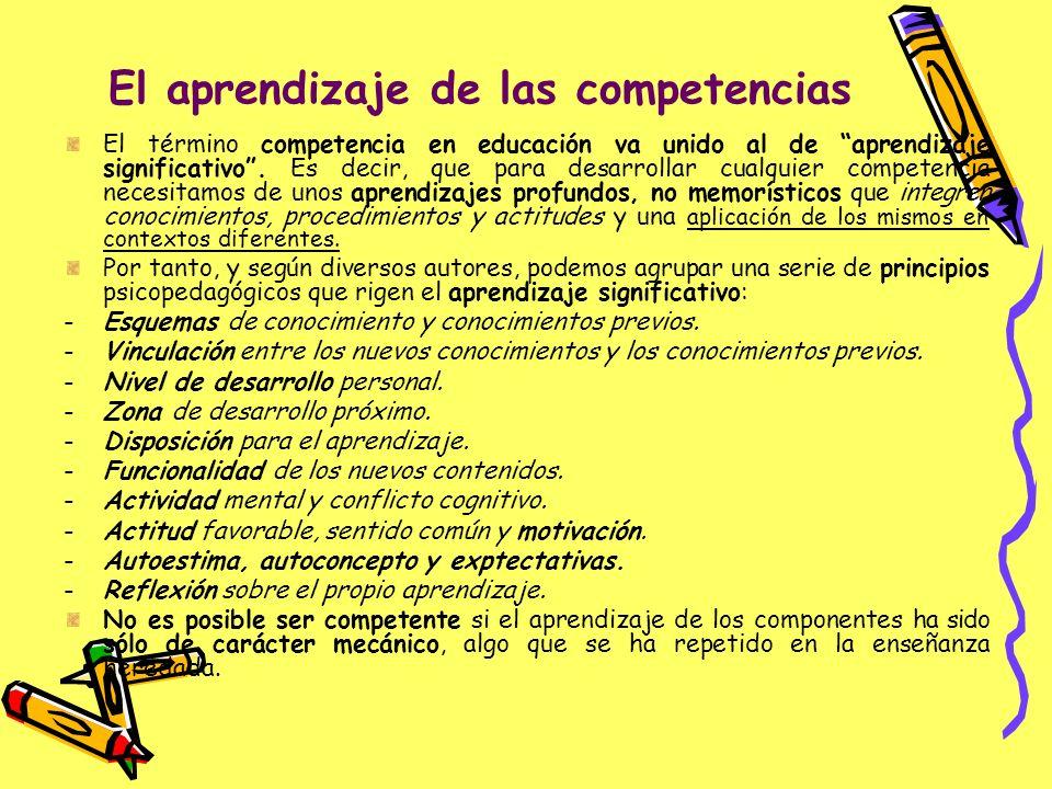 El aprendizaje de las competencias El término competencia en educación va unido al de aprendizaje significativo. Es decir, que para desarrollar cualqu