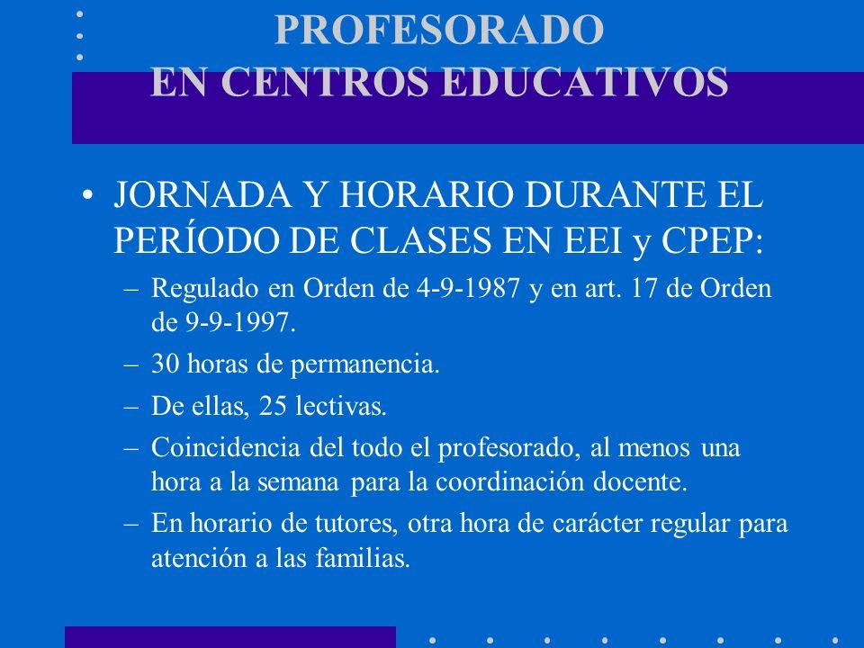 PROFESORADO EN CENTROS EDUCATIVOS JORNADA Y HORARIO DURANTE EL PERÍODO DE CLASES EN EEI y CPEP: –Regulado en Orden de 4-9-1987 y en art. 17 de Orden d