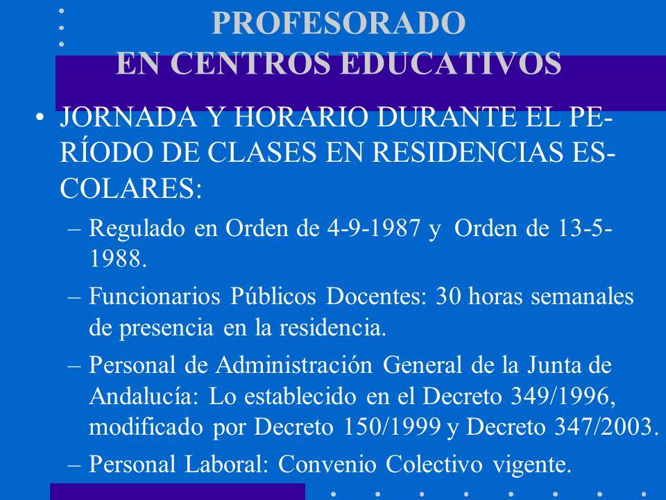 PROFESORADO EN CENTROS EDUCATIVOS JORNADA Y HORARIO DURANTE EL PE- RÍODO DE CLASES EN RESIDENCIAS ES- COLARES: –Regulado en Orden de 4-9-1987 y Orden