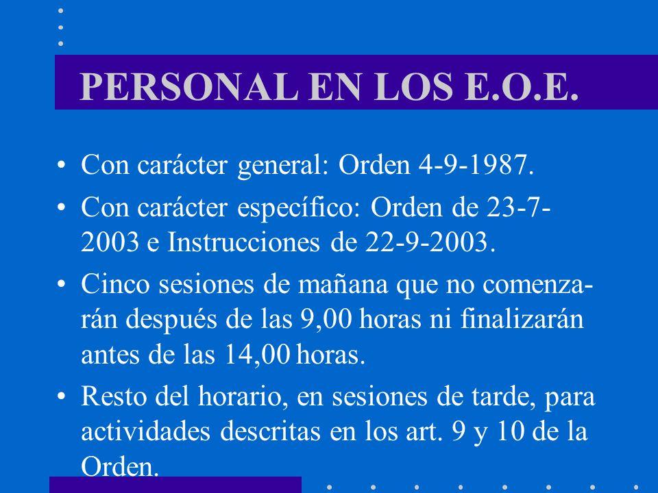 PERSONAL EN LOS E.O.E. Con carácter general: Orden 4-9-1987. Con carácter específico: Orden de 23-7- 2003 e Instrucciones de 22-9-2003. Cinco sesiones