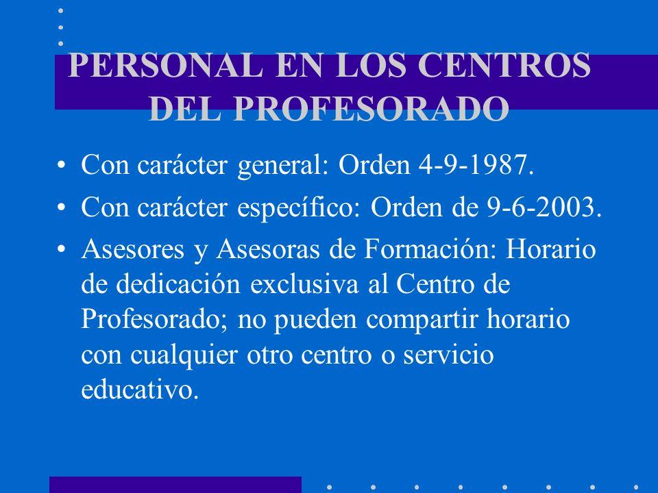 PERSONAL EN LOS CENTROS DEL PROFESORADO Con carácter general: Orden 4-9-1987. Con carácter específico: Orden de 9-6-2003. Asesores y Asesoras de Forma