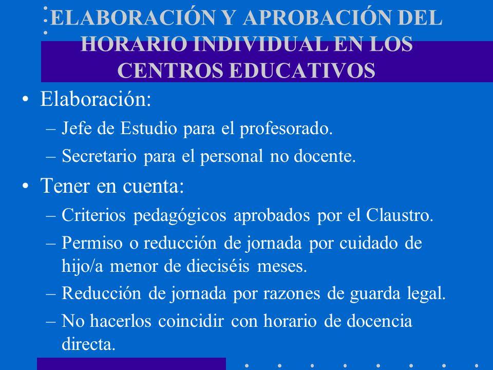ELABORACIÓN Y APROBACIÓN DEL HORARIO INDIVIDUAL EN LOS CENTROS EDUCATIVOS Elaboración: –Jefe de Estudio para el profesorado. –Secretario para el perso