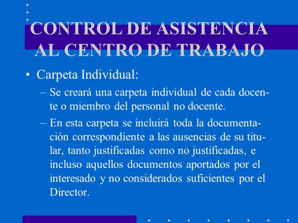 CONTROL DE ASISTENCIA AL CENTRO DE TRABAJO Carpeta Individual: –Se creará una carpeta individual de cada docen- te o miembro del personal no docente.