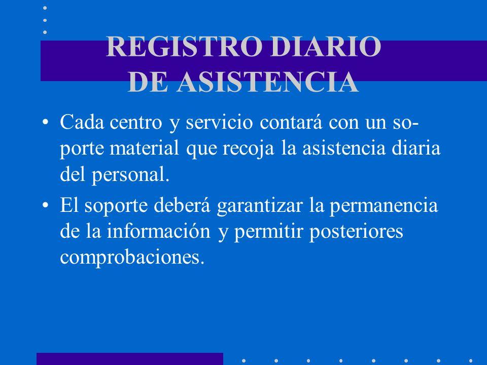 REGISTRO DIARIO DE ASISTENCIA Cada centro y servicio contará con un so- porte material que recoja la asistencia diaria del personal. El soporte deberá