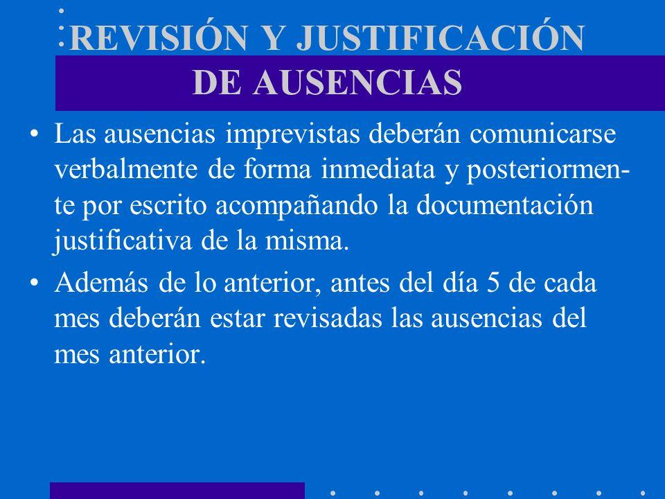 REVISIÓN Y JUSTIFICACIÓN DE AUSENCIAS Las ausencias imprevistas deberán comunicarse verbalmente de forma inmediata y posteriormen- te por escrito acom