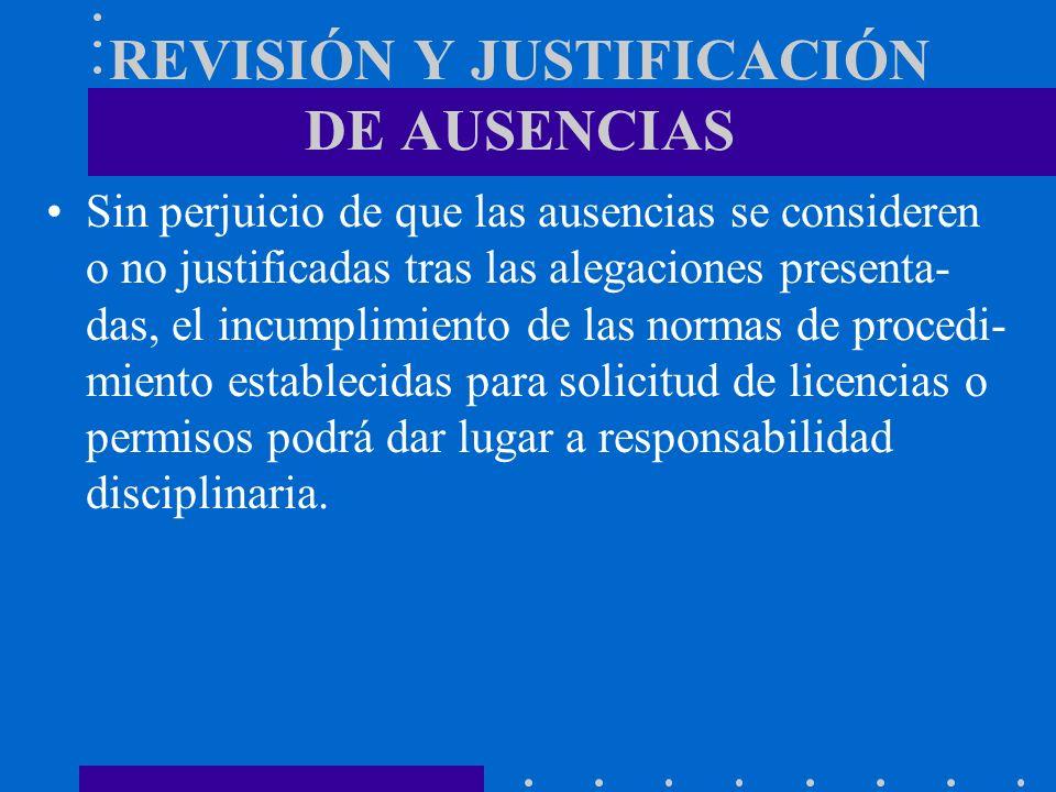 REVISIÓN Y JUSTIFICACIÓN DE AUSENCIAS Sin perjuicio de que las ausencias se consideren o no justificadas tras las alegaciones presenta- das, el incump