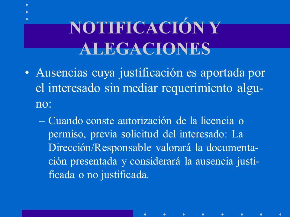 NOTIFICACIÓN Y ALEGACIONES Ausencias cuya justificación es aportada por el interesado sin mediar requerimiento algu- no: –Cuando conste autorización d