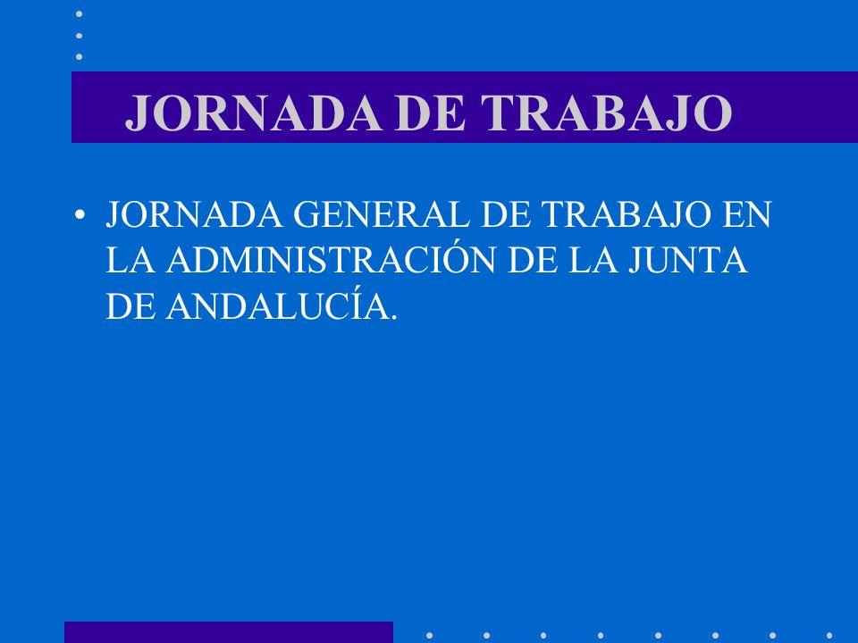 JORNADA DE TRABAJO JORNADA GENERAL DE TRABAJO EN LA ADMINISTRACIÓN DE LA JUNTA DE ANDALUCÍA.