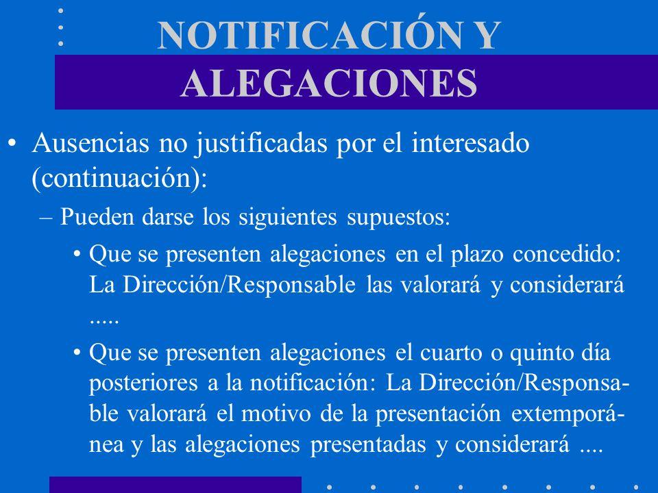NOTIFICACIÓN Y ALEGACIONES Ausencias no justificadas por el interesado (continuación): –Pueden darse los siguientes supuestos: Que se presenten alegac