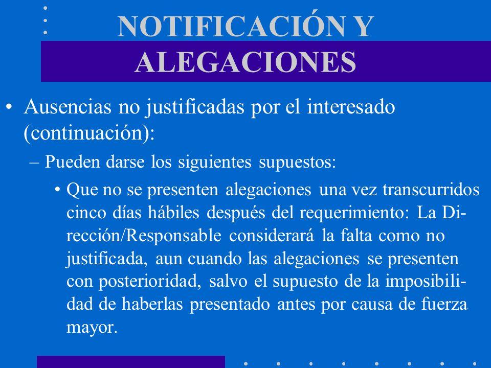 NOTIFICACIÓN Y ALEGACIONES Ausencias no justificadas por el interesado (continuación): –Pueden darse los siguientes supuestos: Que no se presenten ale