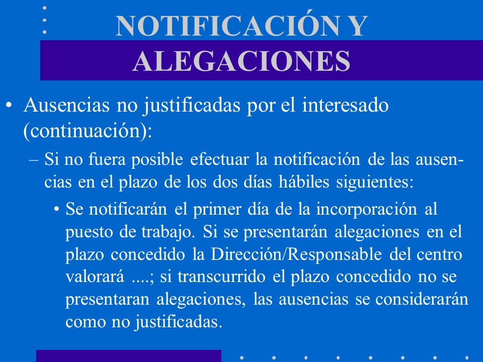 NOTIFICACIÓN Y ALEGACIONES Ausencias no justificadas por el interesado (continuación): –Si no fuera posible efectuar la notificación de las ausen- cia
