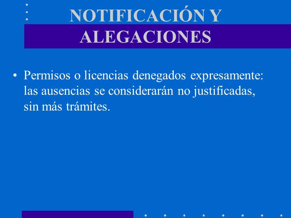 NOTIFICACIÓN Y ALEGACIONES Permisos o licencias denegados expresamente: las ausencias se considerarán no justificadas, sin más trámites.