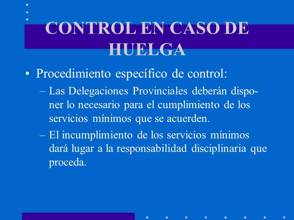 CONTROL EN CASO DE HUELGA Procedimiento específico de control: –Las Delegaciones Provinciales deberán dispo- ner lo necesario para el cumplimiento de