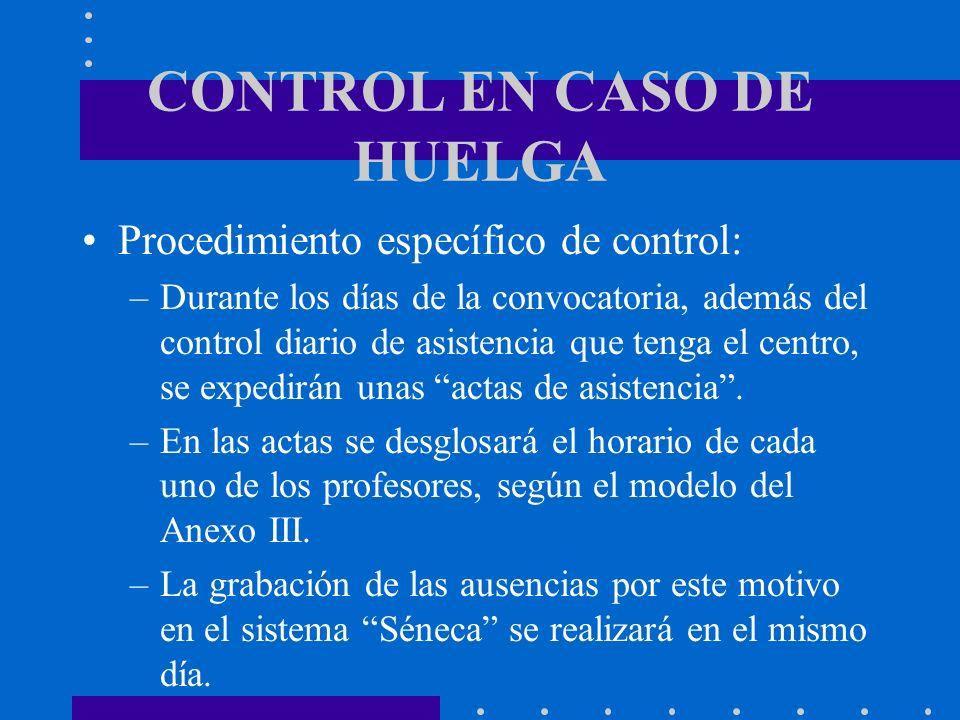 CONTROL EN CASO DE HUELGA Procedimiento específico de control: –Durante los días de la convocatoria, además del control diario de asistencia que tenga