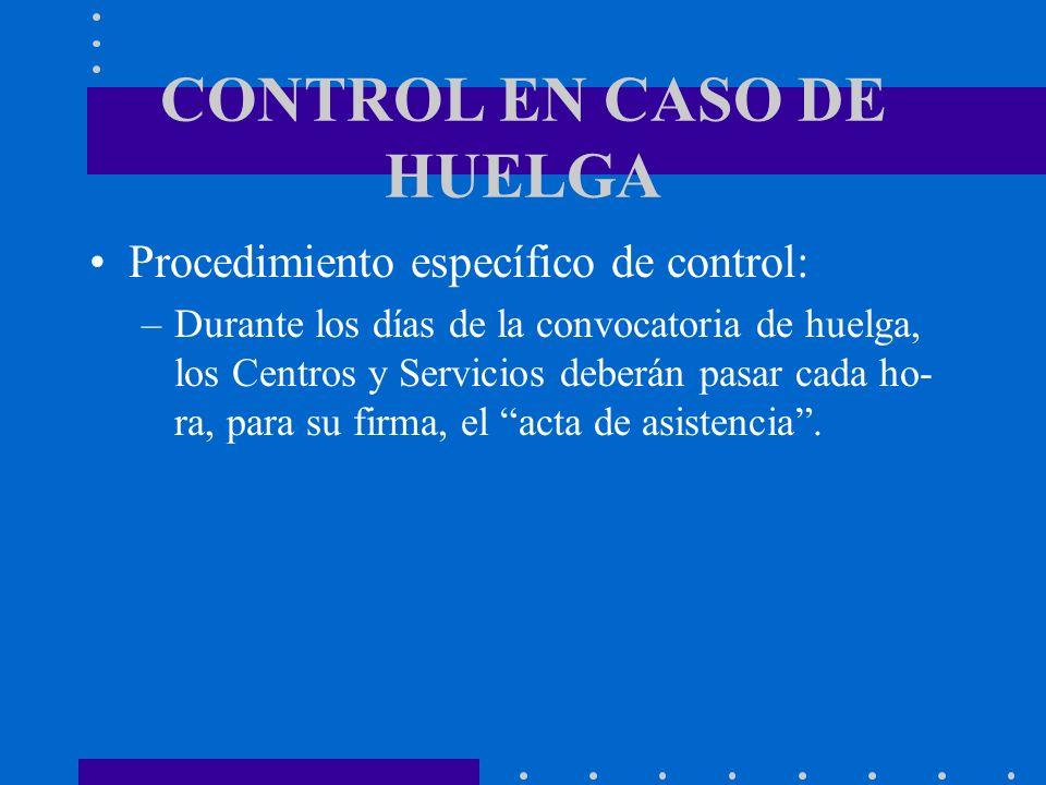 CONTROL EN CASO DE HUELGA Procedimiento específico de control: –Durante los días de la convocatoria de huelga, los Centros y Servicios deberán pasar c
