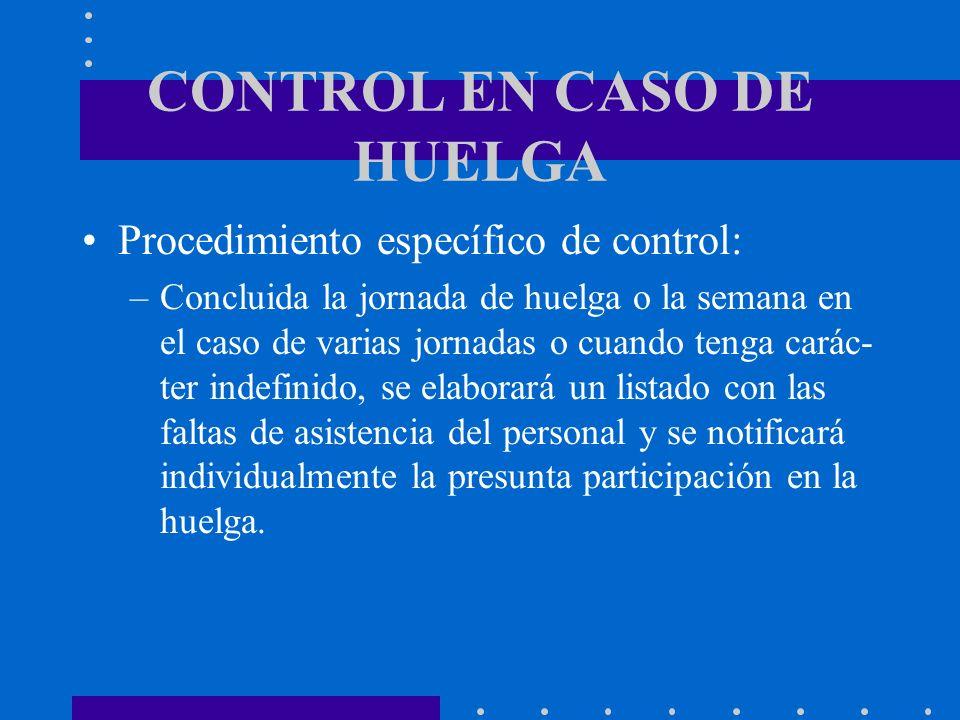 CONTROL EN CASO DE HUELGA Procedimiento específico de control: –Concluida la jornada de huelga o la semana en el caso de varias jornadas o cuando teng