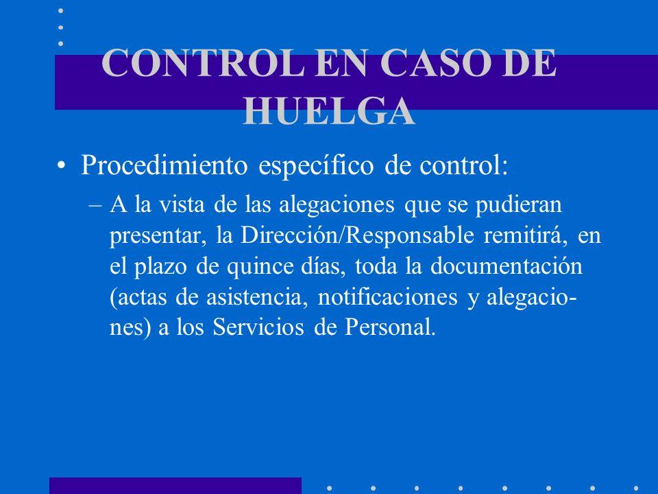 CONTROL EN CASO DE HUELGA Procedimiento específico de control: –A la vista de las alegaciones que se pudieran presentar, la Dirección/Responsable remi
