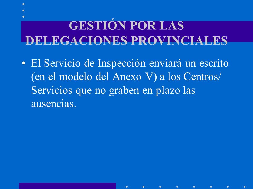 GESTIÓN POR LAS DELEGACIONES PROVINCIALES El Servicio de Inspección enviará un escrito (en el modelo del Anexo V) a los Centros/ Servicios que no grab