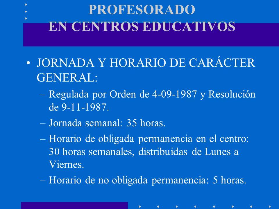 PROFESORADO EN CENTROS EDUCATIVOS JORNADA Y HORARIO DE CARÁCTER GENERAL: –Regulada por Orden de 4-09-1987 y Resolución de 9-11-1987. –Jornada semanal: