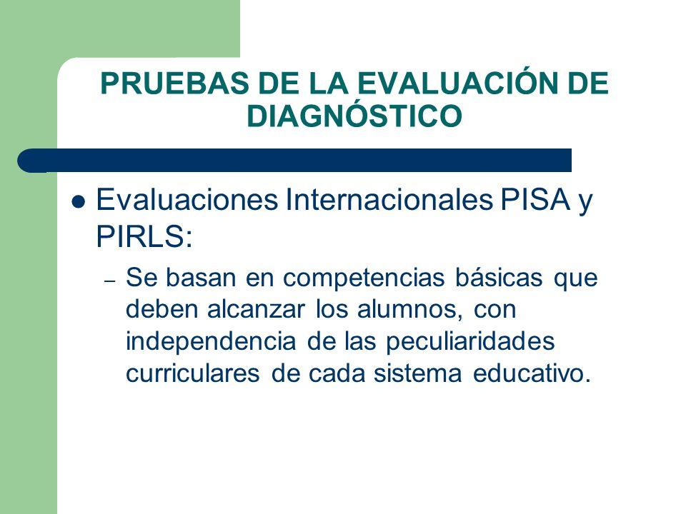 PRUEBAS DE LA EVALUACIÓN DE DIAGNÓSTICO Evaluaciones Internacionales PISA y PIRLS: – Se basan en competencias básicas que deben alcanzar los alumnos,