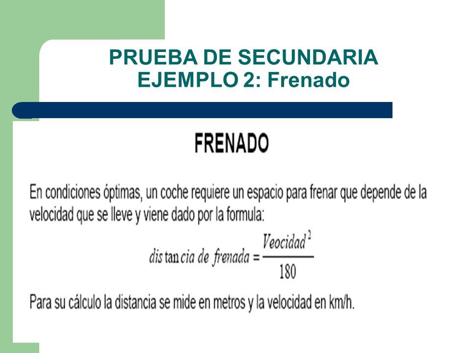 PRUEBA DE SECUNDARIA EJEMPLO 2: Frenado