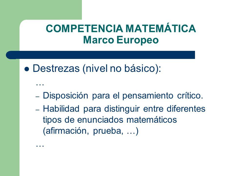 COMPETENCIA MATEMÁTICA Marco Europeo Destrezas (nivel no básico): … – Disposición para el pensamiento crítico. – Habilidad para distinguir entre difer