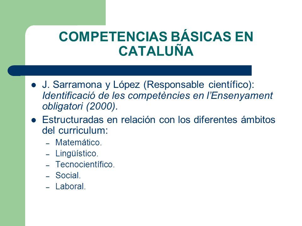 COMPETENCIAS BÁSICAS EN CATALUÑA J. Sarramona y López (Responsable científico): Identificació de les competències en lEnsenyament obligatori (2000). E