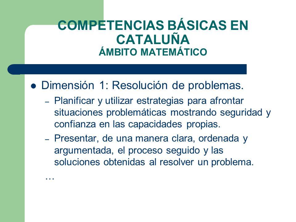 COMPETENCIAS BÁSICAS EN CATALUÑA ÁMBITO MATEMÁTICO Dimensión 1: Resolución de problemas. – Planificar y utilizar estrategias para afrontar situaciones